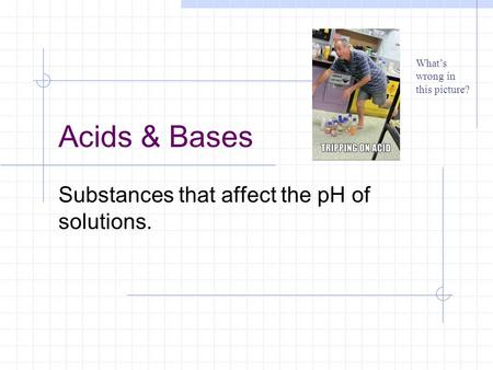 Substances that affect the pH of solutions.