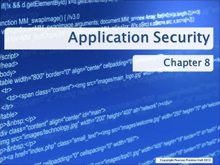Application Security Chapter 8 Copyright Pearson Prentice Hall 2013.