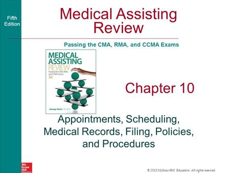 Medical Assisting Review Passing the CMA, RMA, and CCMA Exams Fifth Edition © 2015 McGraw-Hill Education. All rights reserved.. Chapter 10 Appointments,
