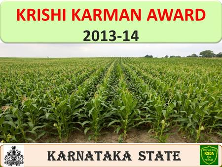 KRISHI KARMAN AWARD 2013-14 KRISHI KARMAN AWARD 2013-14 KARNATAKA STATE.