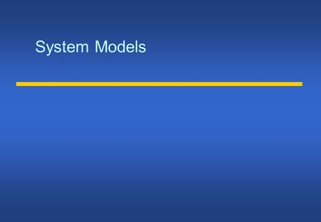 System Models. Architectural model Structure of the system in terms of components Goals:  reliable, manageable, adaptable, cost-effective system design.