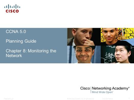© 2008 Cisco Systems, Inc. All rights reserved.Cisco ConfidentialPresentation_ID 1 CCNA 5.0 Planning Guide Chapter 8: Monitoring the Network.