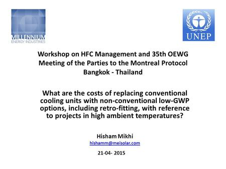 Workshop on HFC Management and 35th OEWG Meeting of the Parties to the Montreal Protocol Bangkok - Thailand What are the costs of replacing conventional.