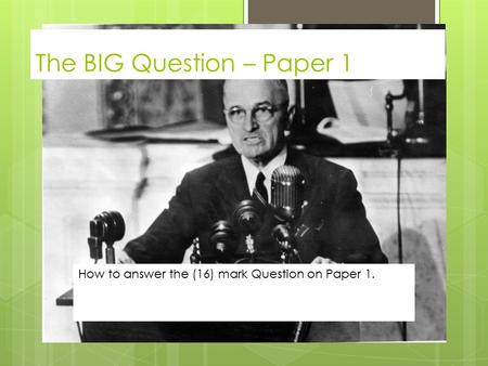 The BIG Question – Paper 1 How to answer the (16) mark Question on Paper 1.