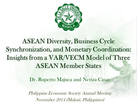ASEAN Diversity, Business Cycle Synchronization, and Monetary Coordination: Insights from a VAR/VECM Model of Three ASEAN Member States Dr. Ruperto Majuca.