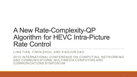 A New Rate-Complexity-QP Algorithm for HEVC Intra-Picture Rate Control LING TIAN, YIMIN ZHOU, AND XIAOJUN CAO 2014 INTERNATIONAL CONFERENCE ON COMPUTING,