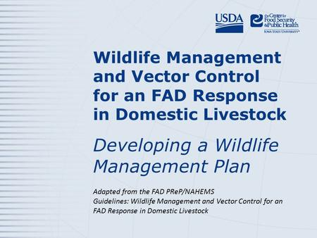 Wildlife Management and Vector Control for an FAD Response in Domestic Livestock Developing a Wildlife Management Plan Adapted from the FAD PReP/NAHEMS.