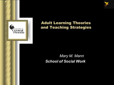 Adult Learning Theories and Teaching Strategies Mary M. Mann School of Social Work.