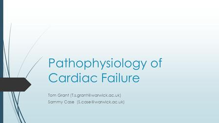 Pathophysiology of Cardiac Failure Tom Grant Sammy Case