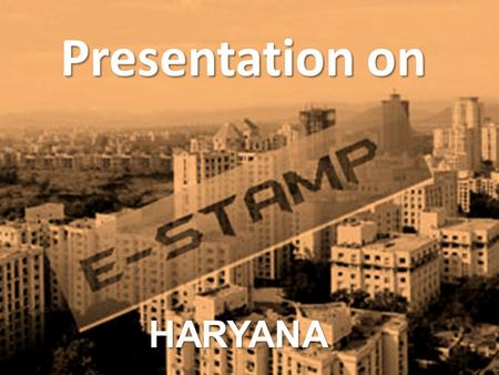 Presentation on HARYANA. Present State of Issuance of Stamp Papers Issue of stamp papers by Treasury ( up to value of `10,000/-) Issue of stamp duty receipt.