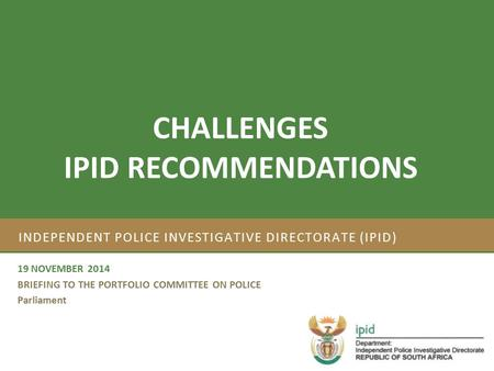 Strategic Plan 2012/17 and Annual Performance Plan 2012/13 INDEPENDENT POLICE INVESTIGATIVE DIRECTORATE (IPID) 19 NOVEMBER 2014 BRIEFING TO THE PORTFOLIO.