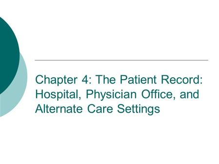 Chapter 4: The Patient Record: Hospital, Physician Office, and Alternate Care Settings.