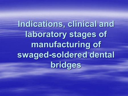 Clinical & laboratorial stages of swaged-soldered bridges making