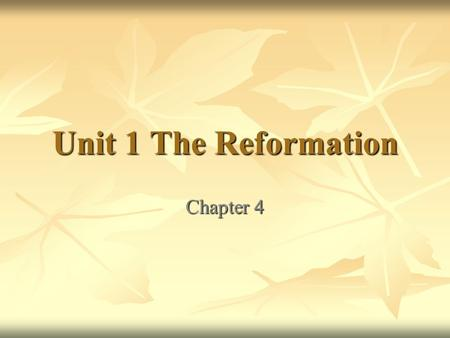 Unit 1 The Reformation Chapter 4. Why is This Happening? Humanism/Individualism Humanism/Individualism new ways of thinking new ways of thinking knowledge.