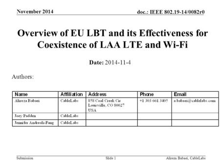 Submission doc.: IEEE 802.19-14/0082r0 November 2014 Alireza Babaei, CableLabsSlide 1 Overview of EU LBT and its Effectiveness for Coexistence of LAA LTE.