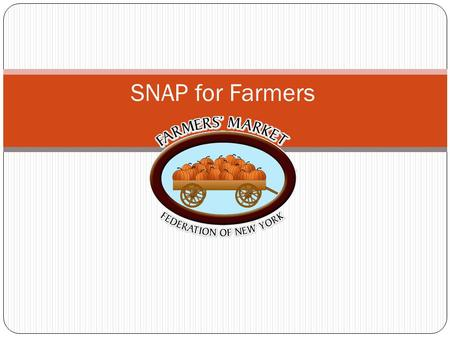 SNAP for Farmers. What is SNAP Supplemental Nutrition Assistance Program Formerly the food stamp program