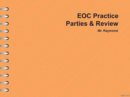 EOC Practice Parties & Review Mr. Raymond. EOC Practice In the modern political system, which issue represents a basic disagreement between Republicans.