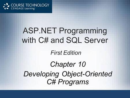 ASP.NET Programming with C# and SQL Server First Edition Chapter 10 Developing Object-Oriented C# Programs.
