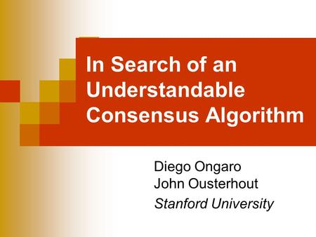 In Search of an Understandable Consensus Algorithm Diego Ongaro John Ousterhout Stanford University.