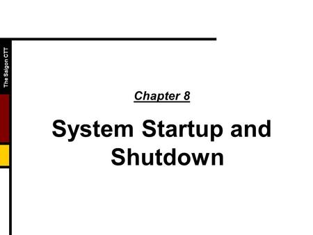 The Saigon CTT Chapter 8 System Startup and Shutdown.