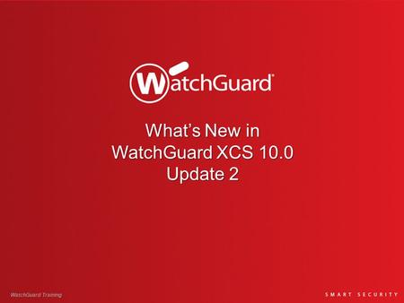 What's New in WatchGuard XCS 10.0 Update 2 WatchGuard Training.