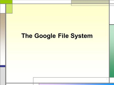 1 The Google File System. 2 Design consideration □ Built from cheap commodity hardware □ Expect large files: 100MB to many GB □ Support large streaming.