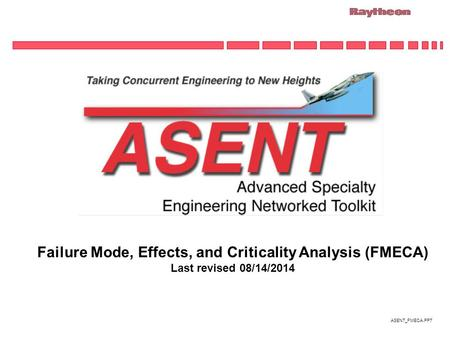 ASENT_FMECA.PPT Failure Mode, Effects, and Criticality Analysis (FMECA) Last revised 08/14/2014.