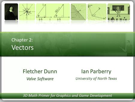 Chapter 2: Vectors Ian Parberry University of North Texas Fletcher Dunn Valve Software 3D Math Primer for Graphics and Game Development.