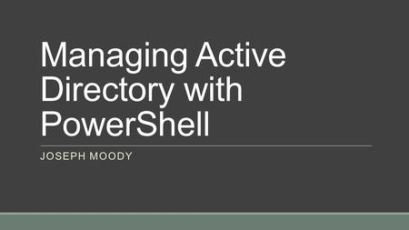 Managing Active Directory with PowerShell JOSEPH MOODY.