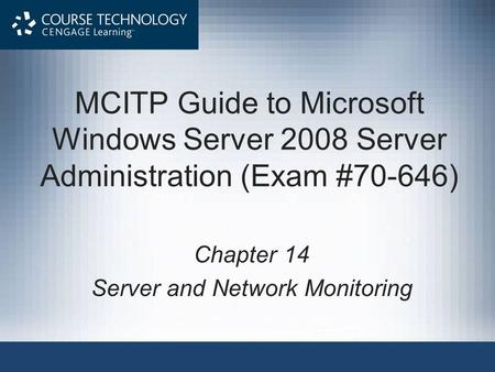 MCITP Guide to Microsoft Windows Server 2008 Server Administration (Exam #70-646) Chapter 14 Server and Network Monitoring.