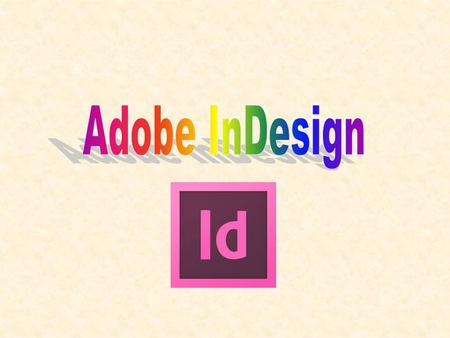 What is Adobe InDesign? InDesign is: – – a desktop publishing software application – Produced by Adobe Systems – Introduced on the market in 1987 Successor.