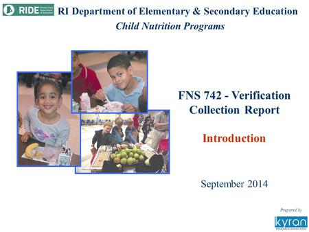 FNS 742 - Verification Collection Report Introduction September 2014 Prepared by RI Department of Elementary & Secondary Education Child Nutrition Programs.