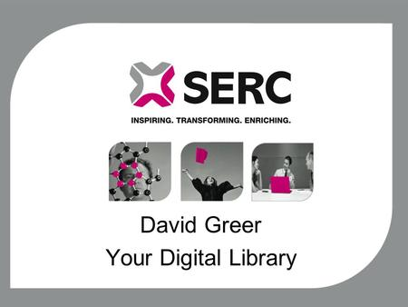 David Greer Your Digital Library. Aim, Scope and Objectives of Project Aim: - Examine the existing Digital Library and the potential to increase student.