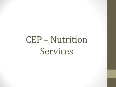 CEP – Nutrition Services. Overview – Nutrition Services Option provides an alternative to household applications for free and reduced price meals in high.