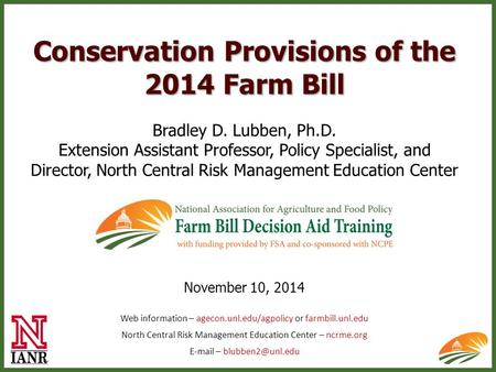 Conservation Provisions of the 2014 Farm Bill Bradley D. Lubben, Ph.D. Extension Assistant Professor, Policy Specialist, and Director, North Central Risk.