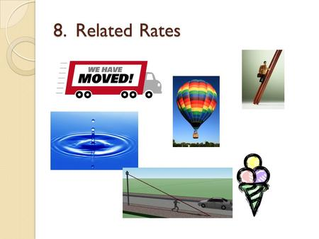 8. Related Rates. Related Rates Used to find rates of change of 2 or more variables that are changing with respect to time (this means that we will use.