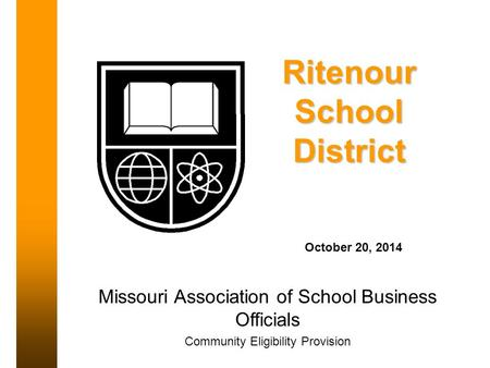 Ritenour School District October 20, 2014 Missouri Association of School Business Officials Community Eligibility Provision.