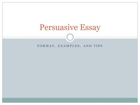 "FORMAT, EXAMPLES, AND TIPS Persuasive Essay. Introduction ""Setting up your essay"" The introduction provides the reader the necessary information so that."