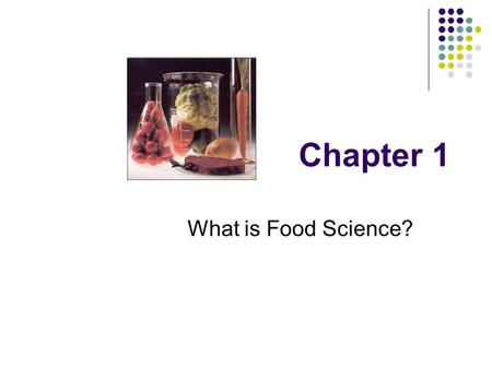 Chapter 1 What is Food Science?.