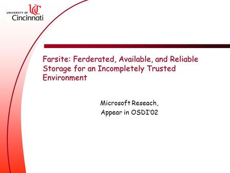 Farsite: Ferderated, Available, and Reliable Storage for an Incompletely Trusted Environment Microsoft Reseach, Appear in OSDI'02.