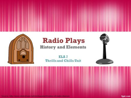 Radio Plays History and Elements ELA 7 Thrills and Chills Unit Source: