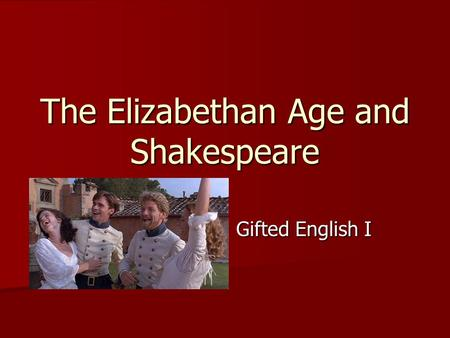 The Elizabethan Age and Shakespeare Gifted English I.