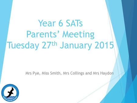 Year 6 SATs Parents' Meeting Tuesday 27 th January 2015 Mrs Pye, Miss Smith, Mrs Collings and Mrs Haydon.