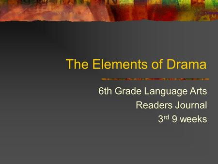 The Elements of Drama 6th Grade Language Arts Readers Journal 3 rd 9 weeks.