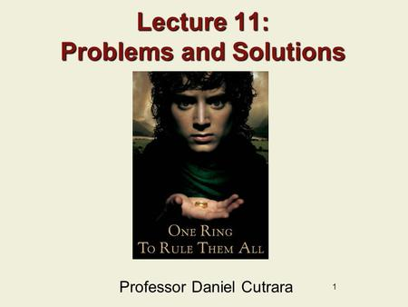1 Lecture 11: Problems and Solutions Professor Daniel Cutrara.