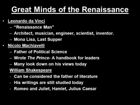 "Great Minds of the Renaissance Leonardo da Vinci –""Renaissance Man"" –Architect, musician, engineer, scientist, inventor. –Mona Lisa, Last Supper Nicolo."