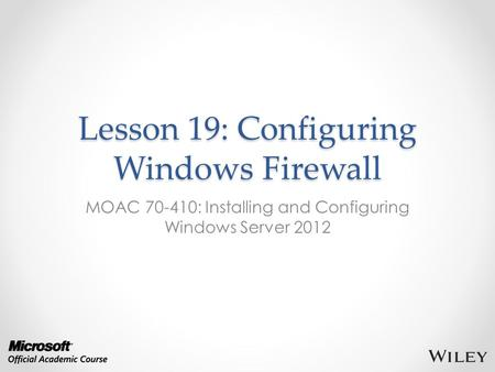 Lesson 19: Configuring Windows Firewall MOAC 70-410: Installing and Configuring Windows Server 2012.