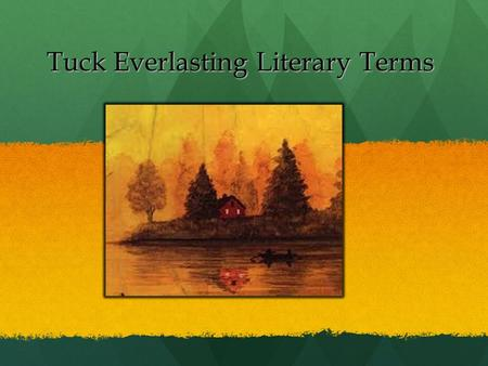 Tuck Everlasting Literary Terms. Symbolism When specific objects or images are used to represent abstract ideas. When specific objects or images are used.