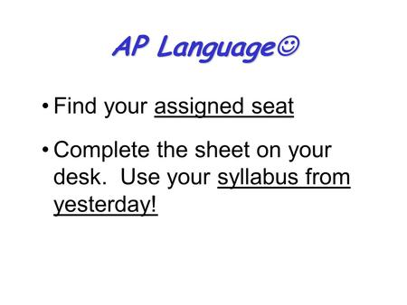 AP Language AP Language Find your assigned seat Complete the sheet on your desk. Use your syllabus from yesterday!