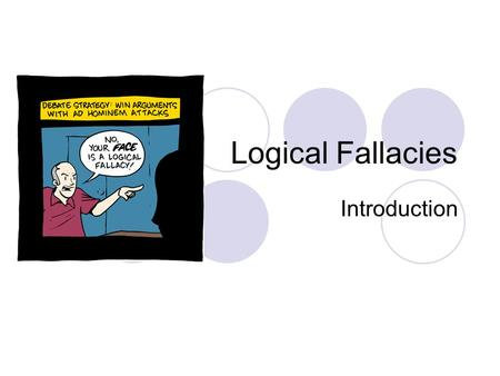 Logical Fallacies Introduction. What is a logical fallacy? A fallacy is an error of reasoning. These are flawed statements that often sound true Logical.